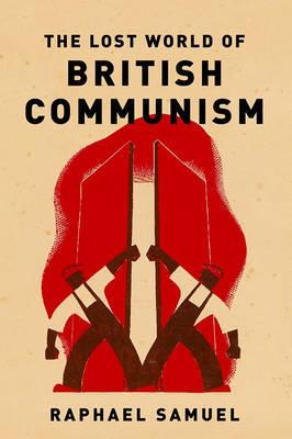 Lost World of British Communism by Raphael Samuel image