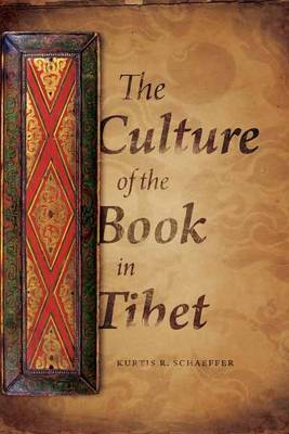 The Culture of the Book in Tibet by Kurtis R Schaeffer