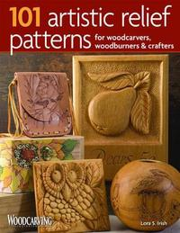 101 Artistic Relief Patterns for Woodcarvers, Woodburners & Crafters by Lora S. Irish