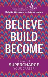 Believe. Build. Become. by Anna Jones