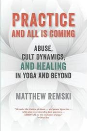 Practice And All Is Coming by Matthew Remski
