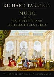 The Oxford History of Western Music: Music in the Seventeenth and Eighteenth Centuries by Richard Taruskin