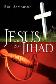 Jesus or Jihad by Bibi Samaroo