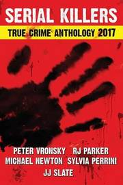2017 Serial Killers True Crime Anthology, Volume IV by Peter Vronsky Phd