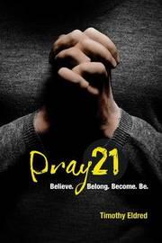 Pray21 by Timothy Eldred