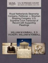 Royal Netherlands Steamship Company, Petitioner, V. Strachan Shipping Company. U.S. Supreme Court Transcript of Record with Supporting Pleadings by William M Kimball