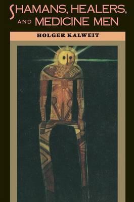 Shamans, Healers And Medicine Men by Holger Kalweit image