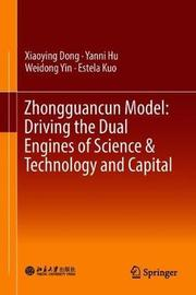Zhongguancun Model: Driving the Dual Engines of Science & Technology and Capital by Xiaoying Dong