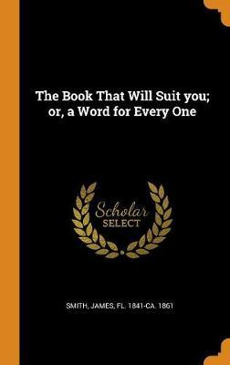 The Book That Will Suit You; Or, a Word for Every One image