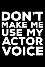 Don't Make Me Use My Actor Voice by Creative Juices Publishing