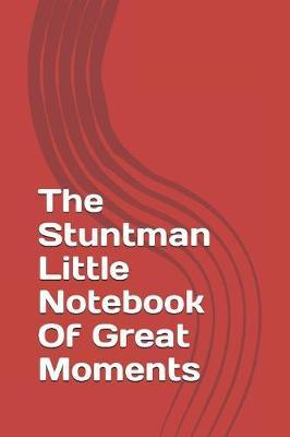 The Stuntman Little Notebook Of Great Moments by Alex Nartey