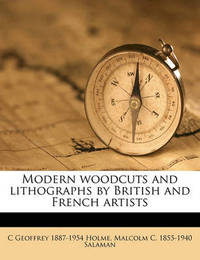 Modern Woodcuts and Lithographs by British and French Artists by C Geoffrey 1887-1954 Holme