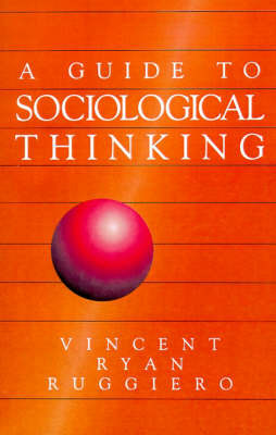 A Guide to Sociological Thinking by Vincent Ryan Ruggiero
