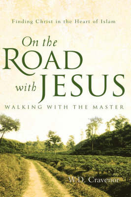 On the Road with Jesus - Walking with the Master by W.D. Cravenor