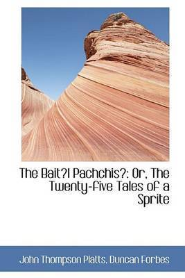 The Baitl Pachchis: Or, The Twenty-five Tales of a Sprite by John Thompson Platts