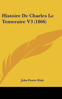 Histoire de Charles Le Temeraire V3 (1866) by John Foster Kirk