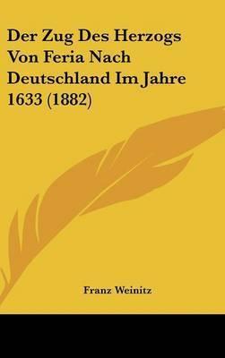 Der Zug Des Herzogs Von Feria Nach Deutschland Im Jahre 1633 (1882) by Franz Weinitz