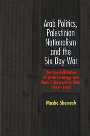 Arab Politics, Palestinian Nationalism and the Six Day War by Moshe Shemesh image