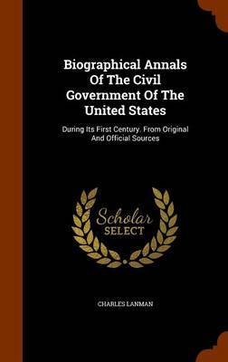 Biographical Annals of the Civil Government of the United States by Charles Lanman image