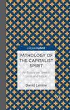 Pathology of the Capitalist Spirit by D Levine