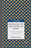 Pathology of the Capitalist Spirit by D Levine