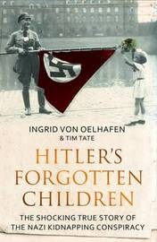 Hitler's Forgotten Children by Ingrid Von Oelhafen