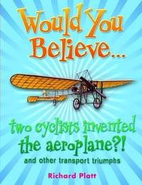 Would You Believe... two cyclists invented the aeroplane?! by Richard Platt image