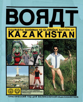 Borat: Touristic Guidings to Glorious Nation of Kazakhstan/Minor Nation of U.S. and A. by Borat Sagdiyev