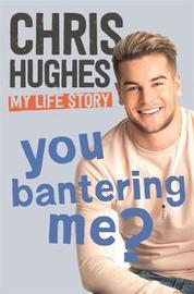 You Bantering Me? by Chris Hughes