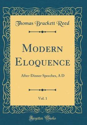 Modern Eloquence, Vol. 1 by Thomas Brackett Reed