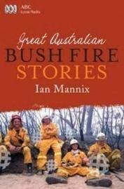Great Australian Bushfire Stories by Ian Mannix