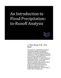 An Introduction to Flood Precipitation-To-Runoff Analysis by J Paul Guyer