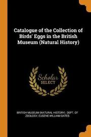 Catalogue of the Collection of Birds' Eggs in the British Museum (Natural History) by Eugene William Oates