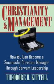 Christianity and Management by Theodore D Kittell