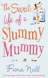 The Secret Life of a Slummy Mummy by Fiona Neill image