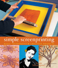 Simple Screenprinting: Basic Techniques and Creative Projects by Annie Stromquist image