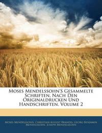 Moses Mendelssohn's Gesammelte Schriften, Nach Den Originaldrucken Und Handschriften, Volume 2 by Georg Benjamin Mendelssohn