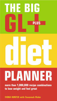 The Big GL+ Diet Planner: More Than 1,000,000 Recipes Combinations to Lose Weight and Feel Great by Fiona Hunter
