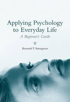 Applying Psychology in Everyday Life by Kenneth T Strongman