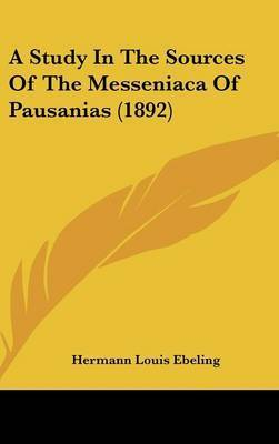 A Study in the Sources of the Messeniaca of Pausanias (1892) by Hermann Louis Ebeling