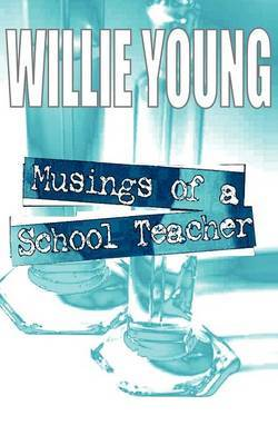 Musings of a School Teacher by Willie Young