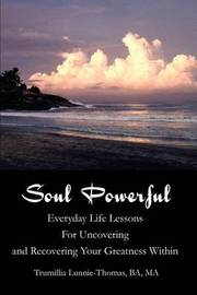 Soul Powerful: Everyday Life Lessons for Uncovering and Recovering Your Greatness Within by Trumillia Y Lunnie-Thomas image