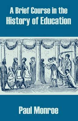 A Brief Course in the History of Education by Paul Monroe