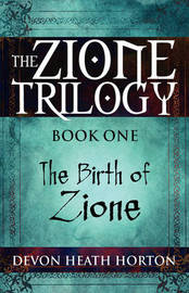 The Zione Trilogy: Book One: The Birth of Zione by Devon Heath Horton image