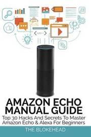 Amazon Echo Manual Guide by The Blokehead