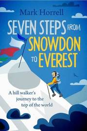 Seven Steps from Snowdon to Everest by Mark Horrell