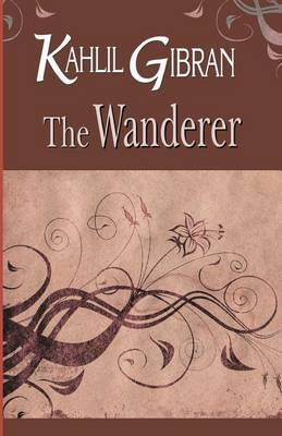 The Wanderer by Kahlil Gibran