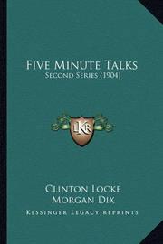 Five Minute Talks: Second Series (1904) by Clinton Locke