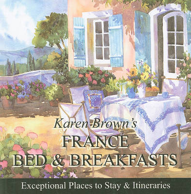 Karen Brown's France B&B: Bed and Breakfasts and Itineraries: 2010 by Karen Brown image