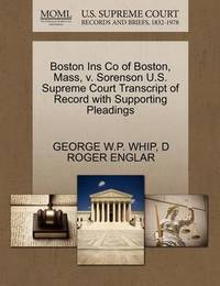 Boston Ins Co of Boston, Mass, V. Sorenson U.S. Supreme Court Transcript of Record with Supporting Pleadings by George W P Whip